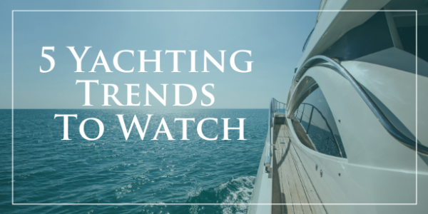 The Future of the Yachting Industry—5 Trends to Watch